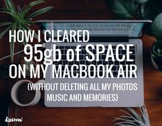How I Cleared 95GB of Space on My MacBook Air (without deleting all my precious music, photos and memories). I went on a pseudo scavenger hunt today...  Not the typical Easter egg kind or the geo-tagging adult version, but one on my computer.    Everyone knows what it's like