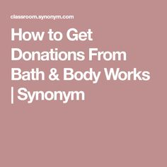 How to Get Donations From Bath & Body Works | Synonym