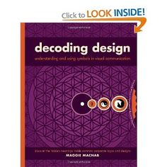 """""""Decoding Design: Understanding and Using Symbols in Visual Communication"""" by Maggie Macnab 2008 Best Design Books, Graphic Design Books, Book Design, My Design, Design Shop, Famous Logos, Decoding, Art Store, Visual Communication"""