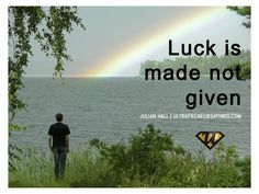 Luck is made not given