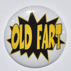 Birthday Button Old Fart 2 1/4 inch pin back by KimmEllenDesigns, $2.00