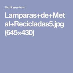 Lamparas+de+Metal+Recicladas5.jpg (645×430)