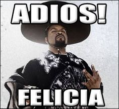 """Why is everyone saying """"Bye Felicia""""? Well it is close to 20 years since the movie Friday with Ice Cube came out. But, hopefully this meme isn't used on you too often. My troll fa…"""