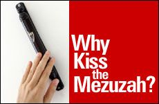 Why Kiss the Mezuzah? How the mezuzah provides a daily connection to spirituality.