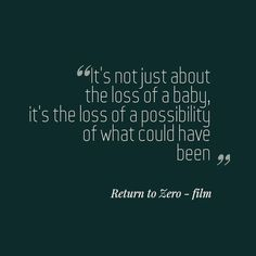 Heard this on the tv film Return to Zero. The loss of a child is heartbreaking no matter the gestation. Always think of the 'what if's'. #miscarriage #stillborn