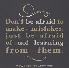Don't be afraid to make mistakes, just be afraid of not learning from them. | Flickr - Photo Sharing!