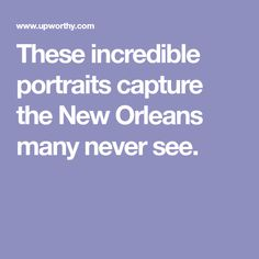 These incredible portraits capture the New Orleans many never see.