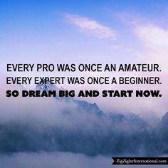Every pro was once an amateur. Every expert was once a beginner. So dream big and start now. budurl.com/SBD87062 by thezigziglar Start Now, Zig Ziglar, Dream Big, Mindfulness, Inspirational Quotes, Instagram Posts, Life Coach Quotes, Quotes Inspirational, Inspiring Quotes