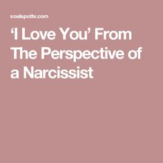 'I Love You' From The Perspective of a Narcissist
