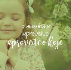 O amanhã é imprevisivel, aproveite o hoje. #mensagenscomamor #amanhã #hoje #aproveita #momentos #frases #reflexões