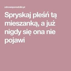 Spryskaj pleśń tą mieszanką, a już nigdy się ona nie pojawi Kitchen Organisation, Diy Cleaners, Kids And Parenting, Good To Know, Life Hacks, Health Fitness, Diy Projects, Good Things, Cleaning