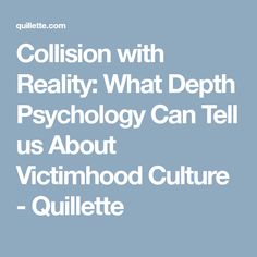 Collision with Reality: What Depth Psychology Can Tell us About Victimhood Culture - Quillette School Boy, No Time For Me, Psychology, Culture, Thoughts, Canning, Feelings, Childhood, Parenting