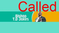 The Potter's House 2016 Td Jakes Sermons, Called