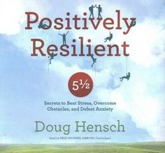 Positively Resilient: 5 1/2 Secrets to Beat Stress, Overcome Obstacles, and Defeat Anxiety: Library Edition