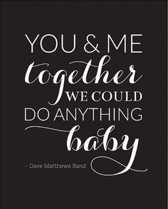 """""""You and Me""""- Dave Mathews Band --our first dance together as a married couple! This Song brings a tear to my eye! 8/27/10"""