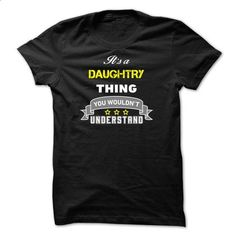 Its a DAUGHTRY thing. - #gift for men #funny shirt. GET YOURS => https://www.sunfrog.com/Names/Its-a-DAUGHTRY-thing-6C886E.html?60505