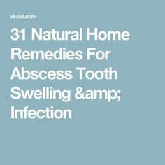 31 Natural Home Remedies For Abscess Tooth Swelling & Infection