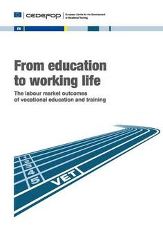 CEDEFOP: From education to working life   The labour market outcomes of vocational education and training Re-pinned by #Europass