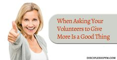 When Asking Your Volunteers to Give More Is a Good Thing