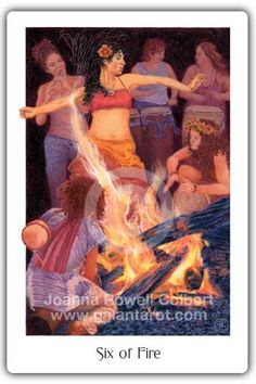 "Six of Fire, Gaian Tarot by Joanna Powell Colbert who says this ""It's festival time! With nightfall comes the lighting of the bonfire and the arrival of drummers and dancers. The energy builds until it reaches a blazing peak of creative and erotic power, and we are entrained and entranced. Together we fan the flames of the sacred fire. We raise a cone of power and release it — and are left utterly transformed."" - See more at: http://www.gaiantarot.com/sixoffire/#sthash.Y1wiYAYJ.dpuf"
