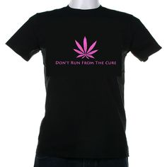 """Support Cancer Survivors & Legalization of Cannabis """"Don't Run From The Cure"""" Cannabis Cures-Breast Cancer Awareness T-Shirts"""