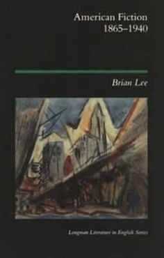 American fiction : 1865-1940 / Brian Lee. -- 1st pub., 3rd imp.. -- London [etc.] : Longman, 1987 (1988 imp.) en http://absysnet.bbtk.ull.es/cgi-bin/abnetopac?TITN=524264