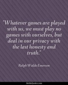 """""""Whatever games are played with us, we must play no games with ourselves, but deal in our privacy with the last honesty and truth. Great Quotes, Quotes To Live By, Inspirational Quotes, Favorite Bible Verses, Favorite Quotes, Love Life, My Love, Good Sentences, Self Quotes"""