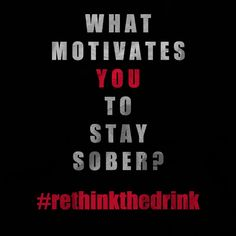 What motivates you to stay sober? #rethinkthedrink