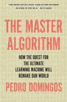"""""""Describes the quest to find the Master Algorithm, which will take machine learning to the next level, allowing computers to learn how to solve not just particular problems but any problem, - See more at: http://www.buffalolib.org/vufind/Record/1982961#sthash.6CyAYQUh.dpuf"""