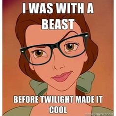 I like the Twilight saga; but this is still funny. You're such a hipster, Belle...