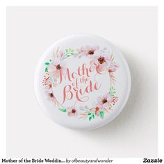 Shop Mother of the Bride Wedding Wedding Pins, Wedding Bride, Floral Wedding, Pin Button, Best Mother, Custom Buttons, Personalized Wedding, Mother Of The Bride, Create Your Own