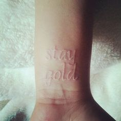 Stay gold. my healthy reminder. because no matter how bad things may be or seem. It will always get better. to stay positive and keep your chin up. Ive always wanted a white tattoo and one on my wrist. What better than this, i dont care if you cant see it. Its not for you, but for me. No matter what i will fight on. And stay gold.   Done at 713 tattoo in Houston Texas.