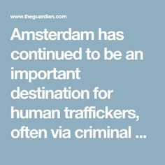 Amsterdam has continued to be an important destination for human traffickers, often via criminal gangs from eastern Europe. Human Trafficking, Eastern Europe, New Model, Amsterdam