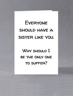 Brother, sister birthday card Everyone should have a brother/sister like you. Why should I be the only one to suffer Brother, sister birthday card - Everyone should have a brother/sister like you. Birthday Present For Brother, Christmas Gifts For Brother, Diy Christmas Presents, Birthday Cards For Friends, Funny Christmas Gifts, Funny Birthday Cards, Birthday Diy, Friend Birthday, Humor Birthday