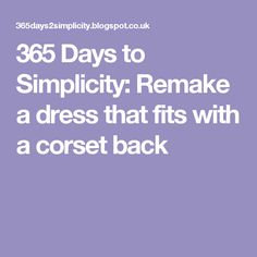 365 Days to Simplicity: Remake a dress that fits with a corset back