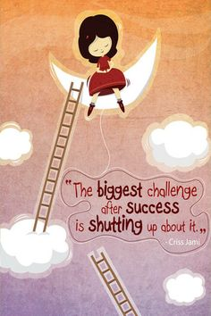 The biggest challenge after success is shutting up about it. - Criss Jami http://mindfulprints.com/collections/for-sales-managers/products/the-biggest-challenge-after-success-is-shutting-up-about-it