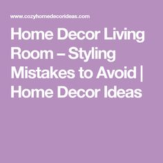 Home Decor Living Room – Styling Mistakes to Avoid | Home Decor Ideas