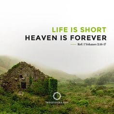 """Life is Short; Heaven is Forever"". Referensi #AyatAlkitab: I Yohanes 2:16-17."