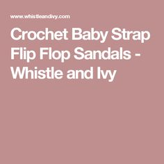 Crochet Baby Strap Flip Flop Sandals - Whistle and Ivy
