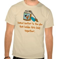 Peanut Butter Lover T-Shirt With Graphic--It doesn't matter if you like smooth or crunchy, any peanut butter lover knows that you don't get a fine physique by accident! #Peanuts #PeanutButter #Humor #t-shirts #Graphics #Zazzle