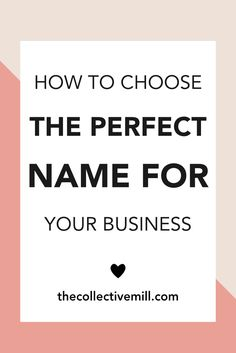 How to Choose the PERFECT Name for Your Business: You're starting a new blog or business & need to figure out the name. The problem is you don't know where to start because it's such a big decision. It needs to represent your brand, you want to differentiate yourself from other small businesses, plus it might be around for the next 20 or 30 years. So you want to make sure and pick a good one!! Click here for a step by step guide on how to choose the perfect name. TheCollectiveMill.com