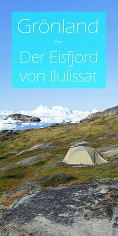 Grönland-Ilulissat-Eisfjord-pinterest4 Glamping, Fjord, Us Travel, Outdoor Gear, Travelling, Europe, Goals, Explore, Author