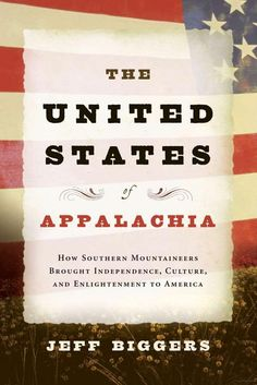 The United States of Appalachia: How Southern Mountaineers Brought ... - Jeff Biggers.