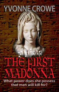 "$2.99/FREE Suspense in ""THE FIRST MADONNA"" by Yvonne Crowe  THE FIRST MADONNA by Yvonne Crowe  $2.99 – August 21-23, 2014 For fans of Dan Brown, Chris Malburg and Tom Haase. Sequel in the Nicolina Fabiani series If you want a cracking good read with all the elements for a compelling fast paced thriller then this is the book for you – Adrian Summer – Author of The Albatross Syndrome Who is The First Madonna and what is the mystery surrounding her?  To unlock this"