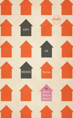 Michelle Boise reviews Safe as Houses by Marie-Helene Bertino.