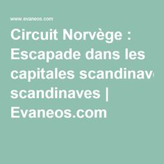 Circuit Norvège : Escapade dans les capitales scandinaves   Evaneos.com