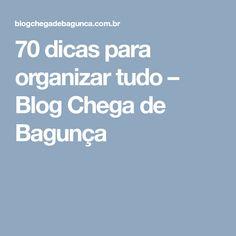 70 dicas para organizar tudo – Blog Chega de Bagunça