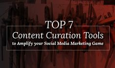 Top 7 Content Curation Tools to Boost your Social Media Marketing Results