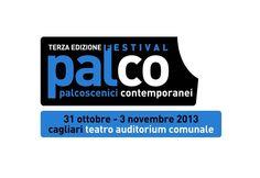 3° EDIZIONE PALCO – PALCOSCENICI CONTEMPORANEI – PICCOLO AUDITORIUM – CAGLIARI – 30 OTTOBRE – 3 NOVEMBRE 2013