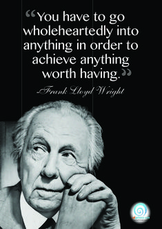 You have to go wholeheartedly into anything in order to achieve anything worth having!